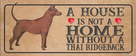 thai ridgeback Dog Metal Sign Plaque - A House Is Not a ome without a